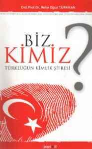 Biz Kimiz? Türklüğün Kimlik Şifresi