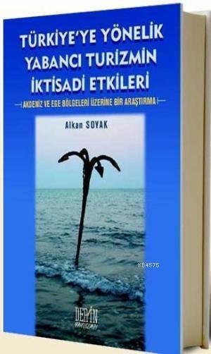 Türkiye'ye Yönelik Yabanci Turizmin Iktisadi Etkileri; Akdeniz ve Ege Bölgeleri Üzerine Bir Arastirma