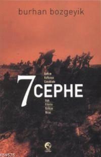 7 Cephe; Balkan, Kafkasya, Çanakkale, Irak, Filistin, Galiçya, Hicaz