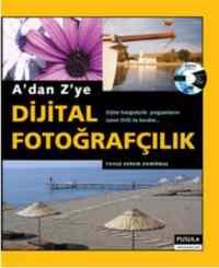 A'Dan Z'Ye Dijital Fotoğrafçılık (Genişletilmiş Yeniden Baskı)