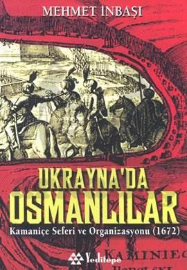 Ukrayna'da Osmanlılar Kamaniçe Seferi ve Organizasyonu (1672)