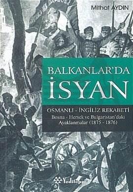 Balkanlarda İsyan; Osmanlı İngiliz Rekabeti Bosna Hersek ve Bulgaristan´daki Ayaklanmalar 1875-1876