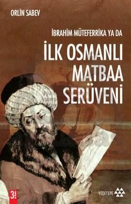 İbrahim Müteferrika ya da İlk Osmanlı Matbaa Serüveni 1726-1746