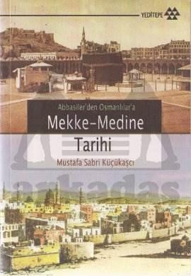 Abbasilerden Osmanlılara Mekke-Medine Tarihi