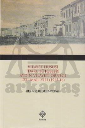 Vilayet Hususi İdare Bütçeleri Aydın Vilayeti Örneği 1331 Mali Yılı (1915-16)