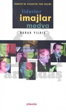 Türkiye'de Siyasetin Yeni Biçimi Liderler, İmajlar ve Medya