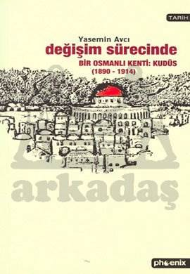 Değişim Sürecinde Bir Osmanlı Kenti: Kudüs (1890-1914)