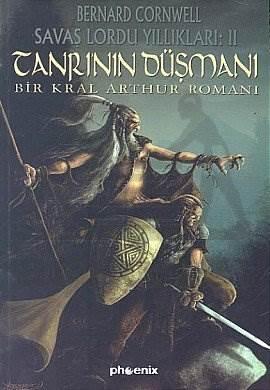 Tanrı'nın Düşmanı Savaş Lordu Yıllıkları: 2 Bir Kral Arthur Romanı