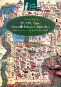 15. - 16. Yüzyıl Osmanlı Sancak Çalışmaları Değerlendirme ve Bibliyografik Bir Deneme