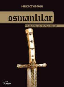 Osmanlılar - Yakılmalı Mı Tapılmalı Mı?