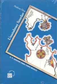 Unutulmuş Sınırlar 16. Yüzyıl Akdeniz'inde Osmanlı- İspanyol Mücadelesi