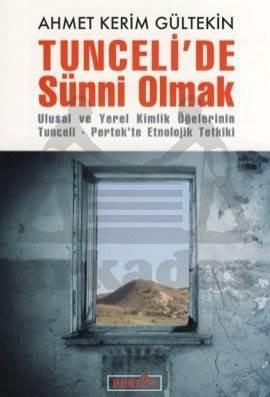 """Tunceli'de Sünni Olmak """"Ulusal ve Yerel Kimlik Öğelerinin Tunceli - Pertek'te Etnolojik Tetkiki"""""""