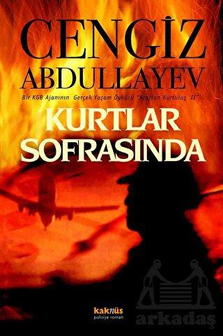 Araftan Kurtuluş 2 - Kurtlar Sofrasında Bir KGB Ajanının Gerçek Yaşam Öyküsü