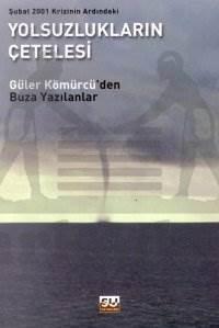 Şubat 2001 Krizinin Ardındaki Yolsuzlukların Çetelesi Güler Kömürcü'den Buza Yazılanlar