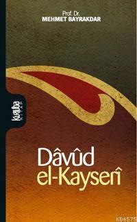 Dâvûd El-Kayserî; Hayatı, Eserleri Ve Düşüncesi