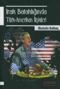 İrak Batakliğinda Türk-Amerikan İlişkileri