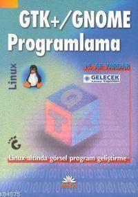 GTK+/Gnome Programlama; Linux Altinda Görsel Program Gelistirme
