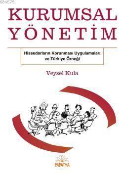 Kurumsal Yönetim; Hissedar Korunmasi Uygulamalari ve Türkiye Örnegi