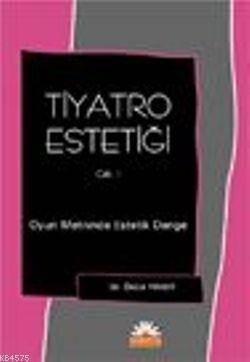 Tiyatro Estetigi 1. Cilt; Oyun Metininde Estetik Denge