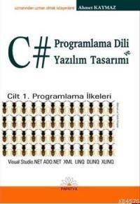 C# Programlama Dili ve Yazilim Tasarimi; Cilt 1 Programlama Ilkeleri