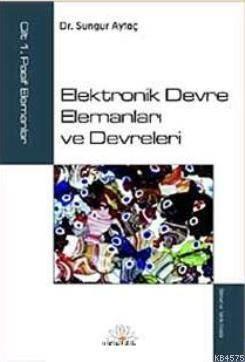 Elektronik Devre Elemanları ve Devreleri; Cilt:1 Pasif Elemanlar