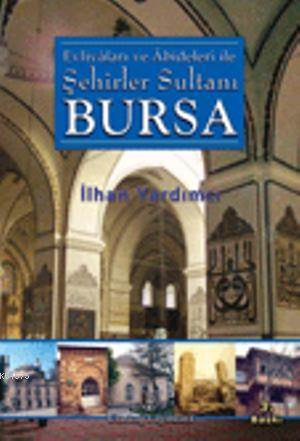 Evliyaları Ve Abideleri İle Şehirler Sultanı Bursa