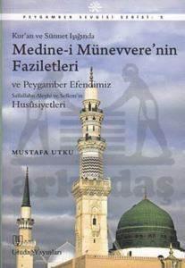 Kur'an ve Sünnet Işığında Medine-i Münevvere'nin Faziletleri ve Peygamber Efendimiz Sallallahu Aleyh