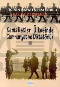 Kemalistler Ülkesinde Cumhuriyet ve Diktatörlük 1 TC'nin Hayatı ve Eserleri 1