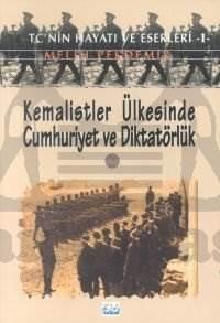 Kemalistler Ülkesinde Cumhuriyet ve Diktatörlük 2 TC'nin Hayatı ve Eserleri 1
