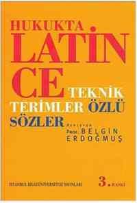 Hukukta Latince Teknik Terimler - Özlü Sözler 3. Baskı