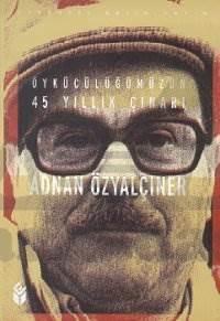 Öykücülüğümüzün 45 Yıllık Çınarı Adnan Özyalçıner