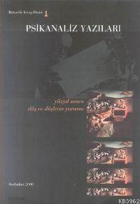 Psikanaliz Yazıları 1; Yüzyıl Sonra Düş Ve Düşlerin Yorumu