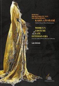 Osmanlı İmparatorluğu'nun Son Dönemlerinden Kadın Giysileri - Sadberk Hanım Müzesi Kolleksiyonu