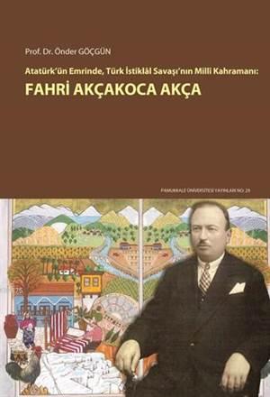 Fahri Akçakoca Akça; Atatürk'ün Emrinde, Türk İstiklal Savaşı'nın Milli Kahramanı