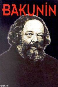 Bakunin; Hayatı, M ...