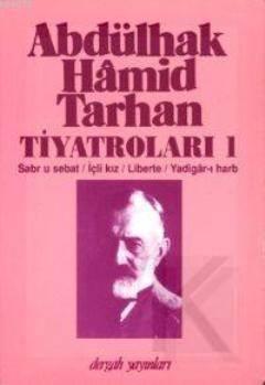 Abdülhak Hâmid Tarhan'ın Tiyatroları 1; Sabr U Sebat, İçli Kız, Liberte, Yadigâr-ı Harb