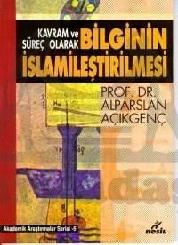 Kavram ve Süreç Olarak Bilginin İslamileştirilmesi