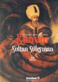 Osmanlı Altın Çağının Hükümdarı Kanuni Sultan Süleyman