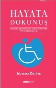 Hayata Dokunuş 1; Engellilerin Toplumla Bütünleşmesinin Önündeki Engeleler