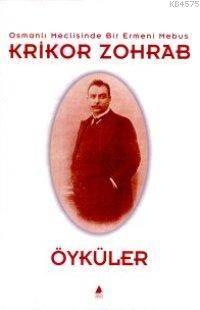 Krikor Zohrap Osmanlı Meclisinde Bir Ermeni Mebus; Öyküler