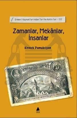 Zamanlar, Mekânlar, İnsanlar Ermeni Kaynaklarından Tarihe Katkılar - III