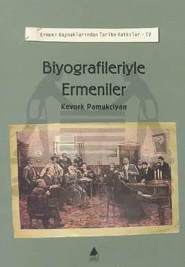 Ermeni Kaynaklarından Tarihe Katkılar 4 Biyografileriyle Ermeniler