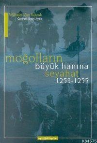 Moğolların Büyük Han´Ina Seyahat; 1253-1255