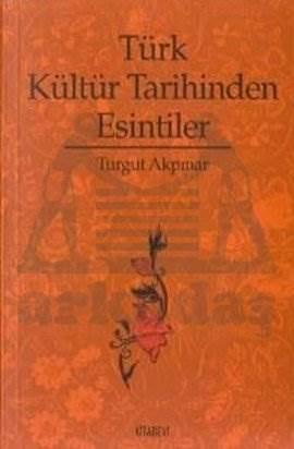 Türk Kültür Tarihinden Esintiler