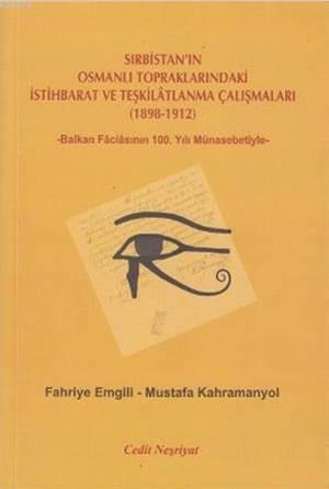 Sırbistan'ın Osmanlı Topraklarındaki İstihbarat ve Teşkilatlanma Çalışmaları (1898-1912); -Balkan Faciasının 100. Yılı Münasebetiyle-