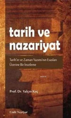Tarih ve Nazariyat; Tarih'in ve Zaman Yazımı'nın Esasları Üzerine Bir İnceleme