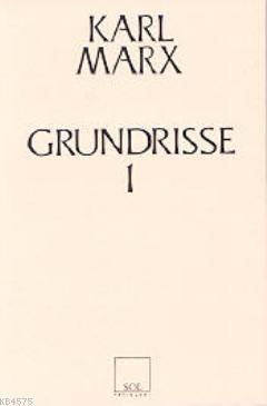 Grundrisse 1; Ekonomi Politigin Elestirisinin Temelleri 1. Kitap