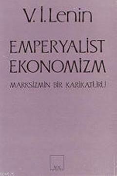 Emperyalist Ekonomizm; Marksizmin Bir Karikatürü