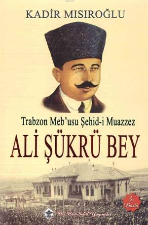 Trabzon Meb'usu Şehid-İ Muazzez Ali Şükrü Bey