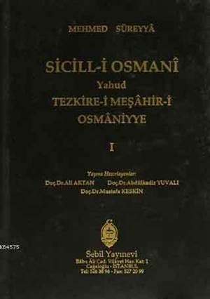 Sicill-İ Osmanı Yahud Tezkire-İ Meşahir-İ Osmaniyye Cilt 1
